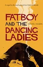 Fatboy and the Dancing Ladies ebook by Michael Holman