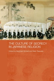 The Culture of Secrecy in Japanese Religion ebook by Bernhard Scheid,Mark Teeuwen