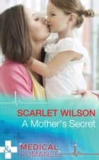 A Mother's Secret (Mills & Boon Medical) ebook by Scarlet Wilson
