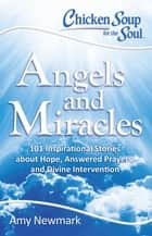 Chicken Soup for the Soul: Angels and Miracles ebook by Amy Newmark