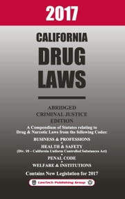 2017 California Drug Laws Abridged ebook by LawTech Publishing Group