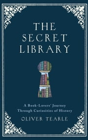 The Secret Library - A Book-Lovers' Journey Through Curiosities of History eBook von Oliver Tearle