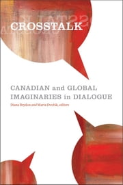 Crosstalk - Canadian and Global Imaginaries in Dialogue ebook by Diana Brydon, Marta Dvořák