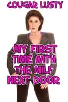 My First Time With The Milf Next Door ebook by Cougar Lusty