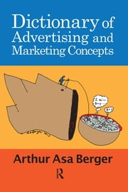 Dictionary of Advertising and Marketing Concepts ebook by Arthur Asa Berger