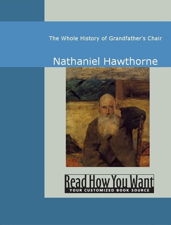 The Whole History Of Grandfather's Chair ebook by Hawthorne,Nathaniel