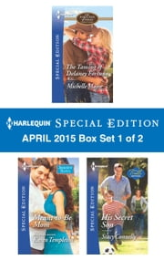 Harlequin Special Edition April 2015 - Box Set 1 of 2 - The Taming of Delaney Fortune\Meant-to-Be Mom\His Secret Son ebook by Michelle Major,Karen Templeton,Stacy Connelly