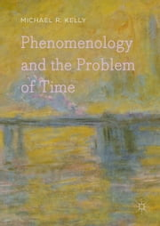 Phenomenology and the Problem of Time ebook by Michael R. Kelly