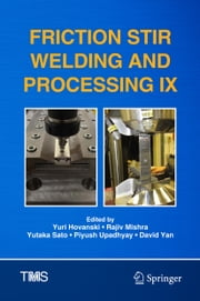 Friction Stir Welding and Processing IX ebook by Yuri Hovanski, Rajiv Mishra, Yutaka Sato,...