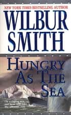 Hungry as the Sea ebook by Wilbur Smith
