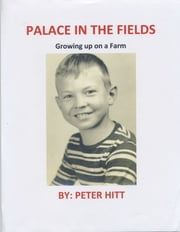 Palace in the Fields (Growing up on a Farm) ebook by Peter Hitt