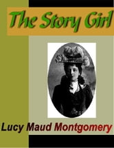 The Story Girl ebook by Montgomery, Lucy Maud