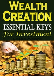 Wealth Creation Essential Keys For Investment