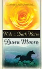 Ride a Dark Horse ebook by Laura Moore