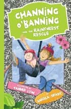 Channing O'Banning and the Rainforest Rescue ebook by Angela Spady
