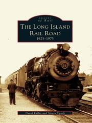 Long Island Railroad, The - 1925-1975 ebook by David Keller,Steven Lynch