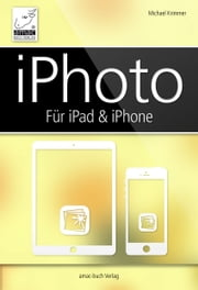 iPhoto für iPad und iPhone ebook by Michael Krimmer