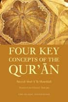 Four Key Concepts of the Qur'an ebook by Sayyid Abul A'la Mawdudi
