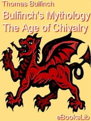 Bulfinch's Mythology - The Age of Chivalry ebook by Thomas Bulfinch