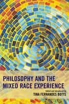 Philosophy and the Mixed Race Experience ebook by Tina Fernandes Botts, Linda Martín Alcoff, Ronald Robles Sundstrom,...