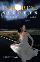 Immortal Secrets - The Tales of Dungard ebook by Ashley Hengy