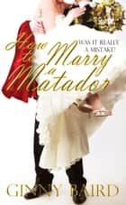 How to Marry a Matador ebook by Ginny Baird
