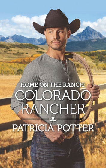 Home on the Ranch: Colorado Rancher ebook by Patricia Potter