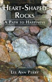 Heart-Shaped Rocks - A Path to Happiness ebook by Lee Ann Perry