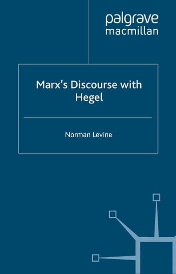Marx's Discourse with Hegel ebook by N. Levine