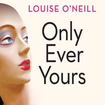 Only Ever Yours audiobook by Louise O'Neill