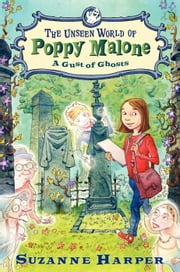 The Unseen World of Poppy Malone #2: A Gust of Ghosts ebook by Suzanne Harper