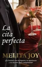 La cita perfecta ebook by Melita Joy