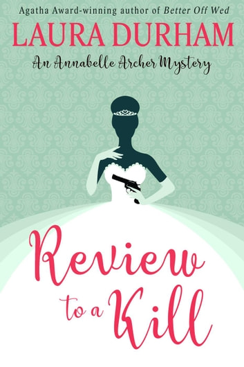 Review to a Kill - Annabelle Archer Wedding Planner Mystery, #3 ebook by Laura Durham