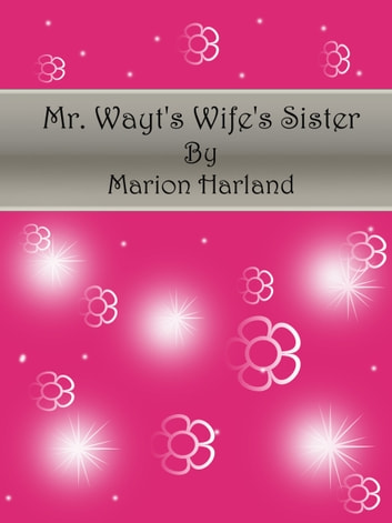 Mr. Wayt's Wife's Sister ebook by Marion Harland