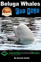 Beluga Whales For Kids ebook by