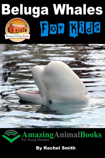 Beluga Whales For Kids ebook by Rachel Smith