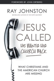 Jesus Called – He Wants His Church Back - What Christians and the American Church are Missing ebook by Ray Johnston