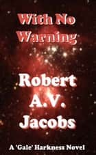 With No Warning ebook by Robert A.V. Jacobs