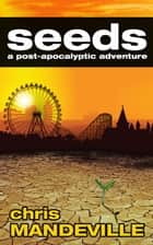 Seeds - a post-apocalyptic adventure ebook by Chris Mandeville