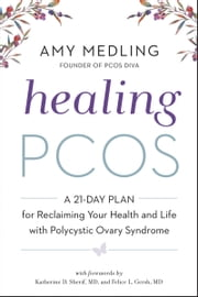 Healing PCOS - A 21-Day Plan for Reclaiming Your Health and Life with Polycystic Ovary Syndrome ebook by Amy Medling