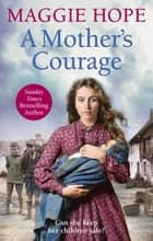 A Mother's Courage ebook by Maggie Hope