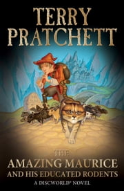 The Amazing Maurice and his Educated Rodents - (Discworld Novel 28) ebook by Terry Pratchett