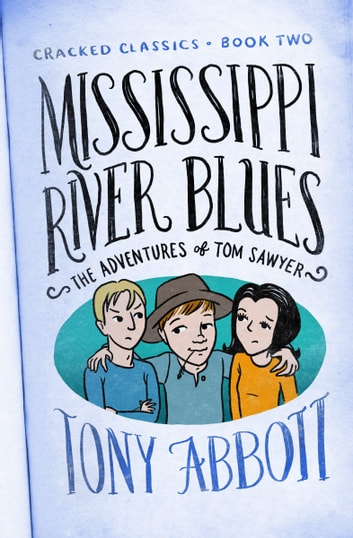 Mississippi River Blues - (The Adventures of Tom Sawyer) ebook by Tony Abbott