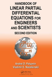 Handbook of Linear Partial Differential Equations for Engineers and Scientists, Second Edition ebook by Polyanin, Andrei D.