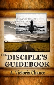 The Disciple's Guidebook ebook by A. Victoria Chance