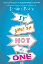 If You're Not the One ebook by Jemma Forte