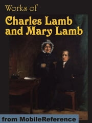 Works Of Charles Lamb And Mary Lamb: The Adventures Of Ulysses, Tales From Shakespeare, Elia And Last Essays Of Elia, Letters, Poems And More (Mobi Collected Works) ebook by Charles Lamb,Mary Lamb