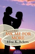 Ask Me For More ebook by Elise K Ackers
