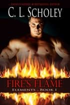 Fire's Flame ebook by C.L. Scholey