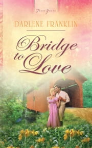 Bridge to Love ebook by Darlene Franklin